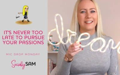 It's Never Too Late To Pursue Your Passions